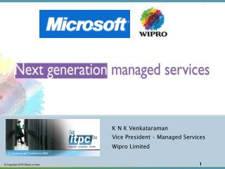 K N K Venkataraman Vice President – Managed Services Wipro Limited