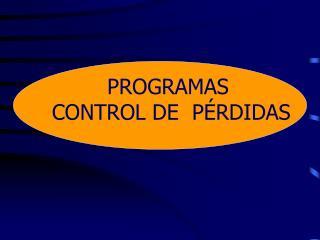 PROGRAMAS  CONTROL DE  PÉRDIDAS
