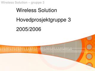 Wireless Solution Hovedprosjektgruppe 3 2005/2006