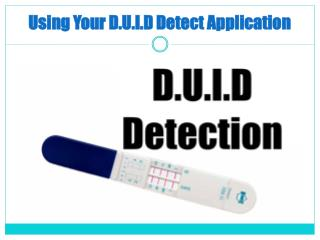 Using Your D.U.I.D Detect Application