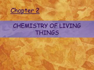 CHEMISTRY OF LIVING THINGS