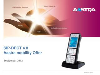 SIP-DECT 4.0 Aastra mobility Offer