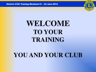 WELCOME  TO YOUR TRAINING YOU AND YOUR CLUB