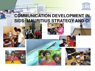 COMMUNICATION DEVELOPMENT IN SIDS: MAURITIUS STRATEGY AND CI