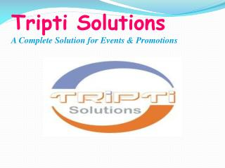 Tripti Solutions A Complete Solution for Events & Promotions