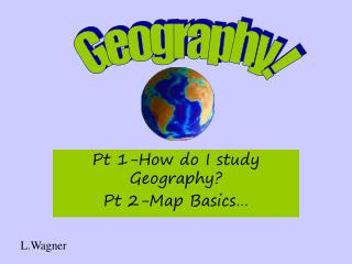 Pt 1-How do I study Geography? Pt 2-Map Basics…