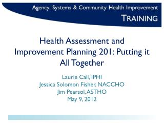 Health Assessment and Improvement Planning 201: Putting it All Together