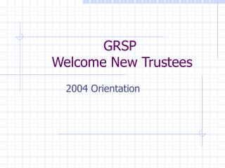 GRSP   Welcome New Trustees