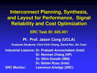PI:  Prof. Jason Cong (UCLA) Graduate Students: Chin-Chih Chang, David Pan, Xin Yuan