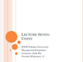 Lecture Seven: Costs