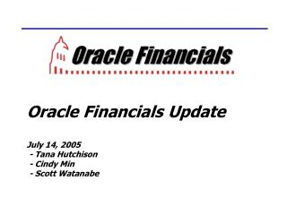 Oracle Financials Update July 14, 2005  - Tana Hutchison  - Cindy Min  - Scott Watanabe