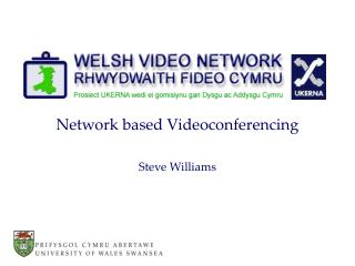 Network based Videoconferencing Steve Williams
