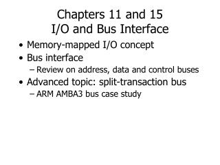 Chapters 11 and 15 I/O and Bus Interface