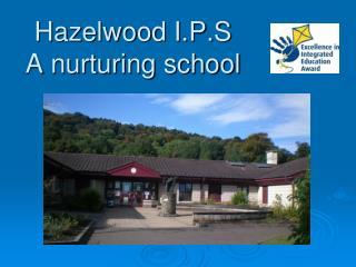 Hazelwood I.P.S A nurturing school