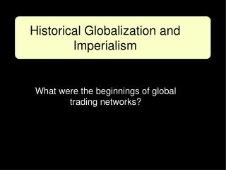 What were the beginnings of global trading networks?