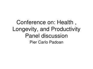 Conference on: Health , Longevity, and Productivity Panel discussion
