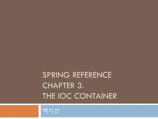 Spring  Reference  Chapter 3.  the IoC Container