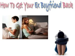 How To Get Your Ex Bboyfriend Back