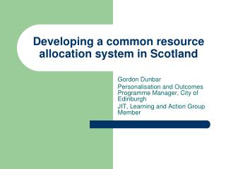 Developing a common resource allocation system in Scotland
