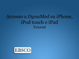 Accesso  a  DynaMed su iPhone ,  iPod  touch e  iPad Tutorial