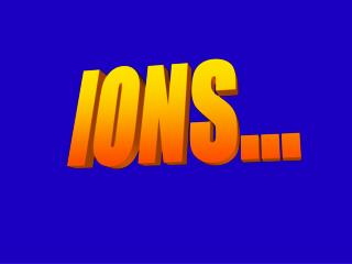 IONS...