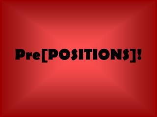 Pre[POSITIONS]!