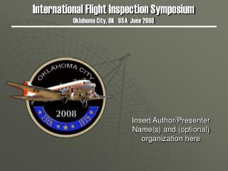 International Flight Inspection Symposium Oklahoma City, OK USA June 2008