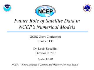 Future Role of Satellite Data in NCEP's Numerical Models