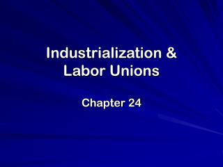 Industrialization & Labor Unions