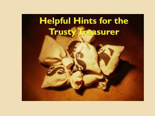 Helpful Hints for the Trusty Treasurer