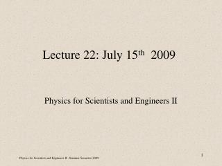 Lecture 22: July 15 th   2009