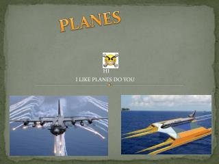 I LIKE PLANES DO YOU