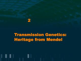 Transmission Genetics: Heritage from Mendel