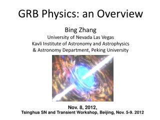 GRB Physics: an Overview Bing Zhang University of Nevada Las Vegas