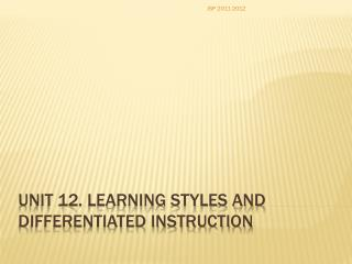 UNIT 12. LEARNING STYLES AND DIFFERENTIATED INSTRUCTION