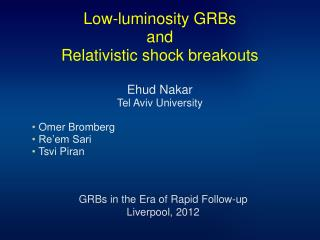 Low-luminosity GRBs and Relativistic shock breakouts  Ehud Nakar  Tel Aviv University