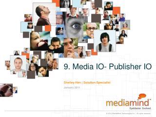9. Media IO- Publisher IO