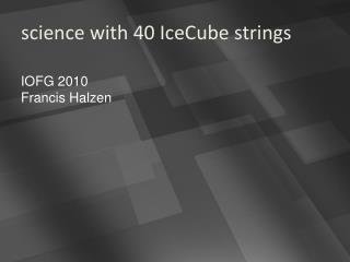 science with 40 IceCube strings