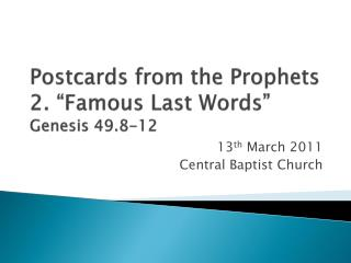 "Postcards from the Prophets 2. ""Famous Last Words"" Genesis 49.8-12"