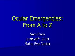 Ocular Emergencies: From A to Z