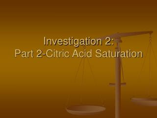 Investigation 2:  Part 2-Citric Acid Saturation