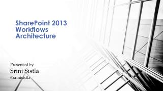 SharePoint 2013 Workflows  A rchitecture