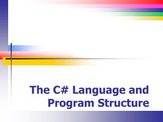 The C# Language and Program Structure