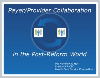 Payer/Provider Collaboration  in the Post-Reform World