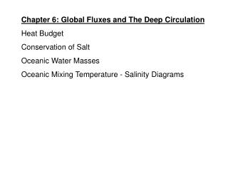 Chapter 6: Global Fluxes and The Deep Circulation Heat Budget Conservation of Salt