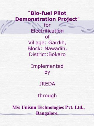 """ Bio-fuel Pilot Demonstration Project ""  for  Electrification  of  Village: Gardih,"