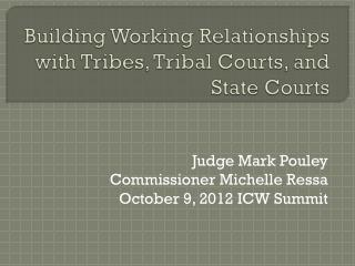 Building Working Relationships with Tribes, Tribal Courts, and State Courts