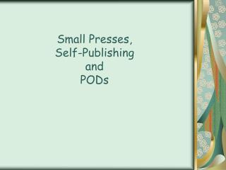 Small Presses,  Self-Publishing  and  PODs