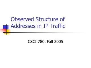 Observed Structure of Addresses in IP Traffic