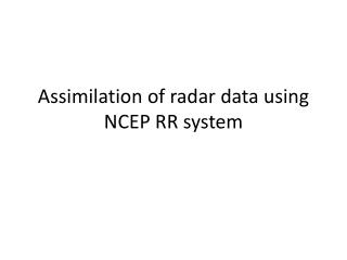 Assimilation of radar data using NCEP RR system